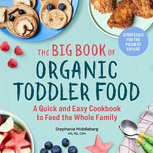 Stephanie Middleberg MS RD CDN The Big Book of Organic Toddler Food: A Quick and Easy Cookbook to Feed the Whole Family - Paperback