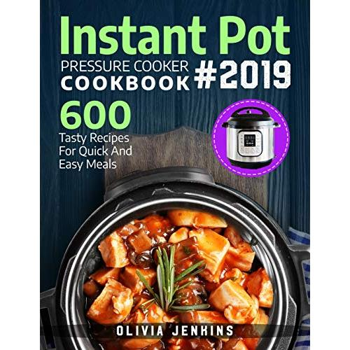 Olivia Jenkins Instant Pot Pressure Cooker Cookbook 2019: 600 Tasty Recipes For Quick And Easy Meals - Paperback