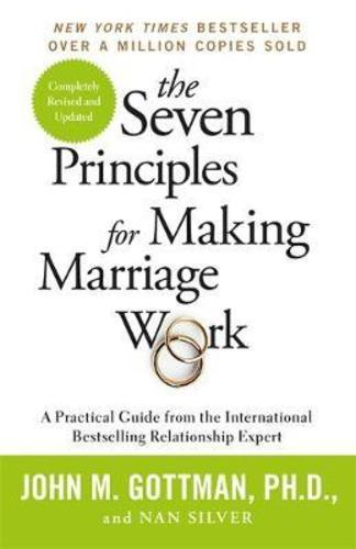 The Seven Principles For Making Marriage Work : A practical guide from the international bestselling relationship expert