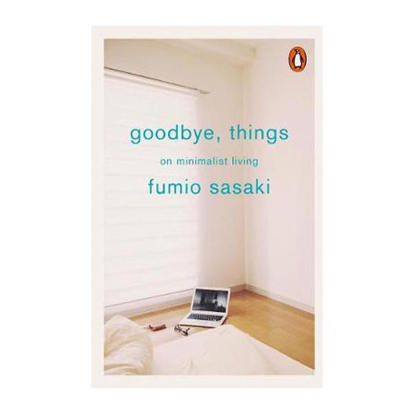 Goodbye And Things: On Minimalist Living (Paperback)