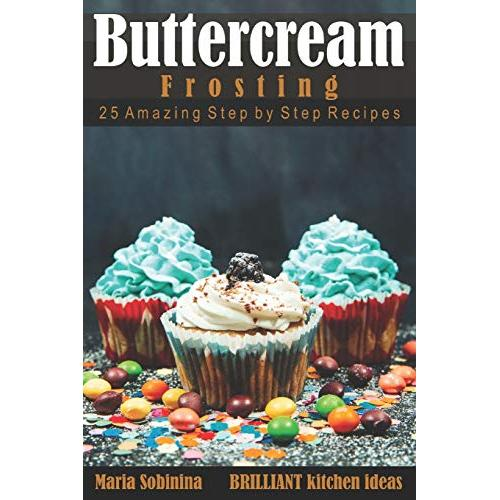 Maria Sobinina Buttercream Frosting: 25 Amazing Step by Step Recipes (Cookbook: Cake Decorating) - Paperback