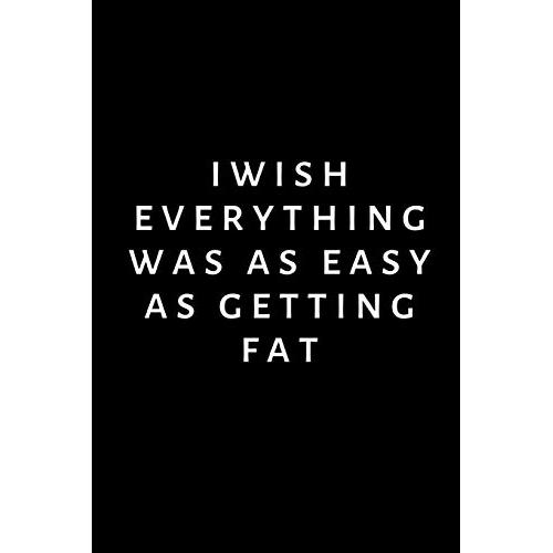 I wish everything was as easy as getting fat: Lined Funny Office, Diet Notebook, Journal, notepad to write in. Funny gift or alternative to a card - Paperback