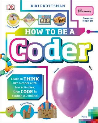 How To Be A Coder: Learn To Think Like A Coder With Fun Activities, Then Code In Scratch 3.0 Online! Hardcover (97802413.