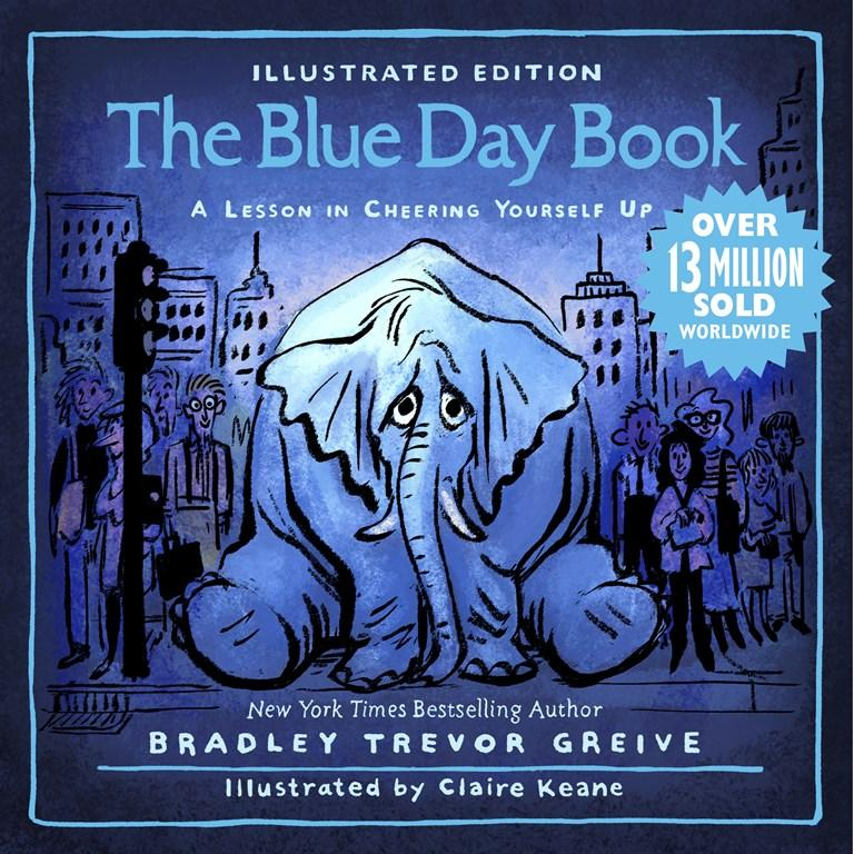 The Blue Day Book Illustrated Edition: A Lesson in Cheering Yourself Up by Bradley Trevor And Keane Claire Greive