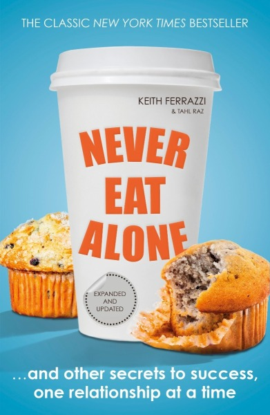 Never Eat Alone : And Other Secrets to Success, One Relationship at a Time