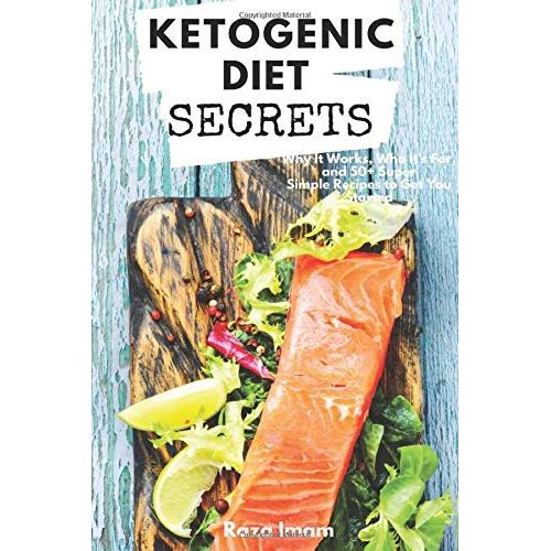 Raza Imam Ketogenic Diet Secrets: Who Its For, Why It Works, and 50+ Quick and Easy Recipes to Get You Started - Paperback