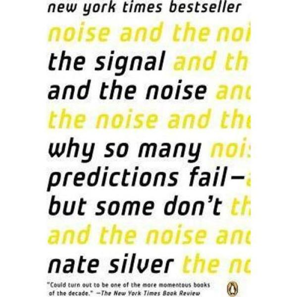 The Signal and the Noise : Why So Many Predictions Fail--But Some Dont