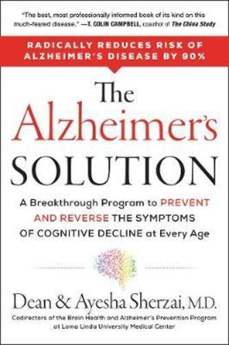 The Alzheimers Solution : A Breakthrough Program to Prevent and Reverse the Symptoms of Cognitive Decline at Every Age