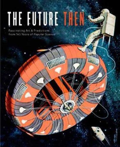 Future Then : Fascinating Art and Predictions from 145 Years of Popular Science