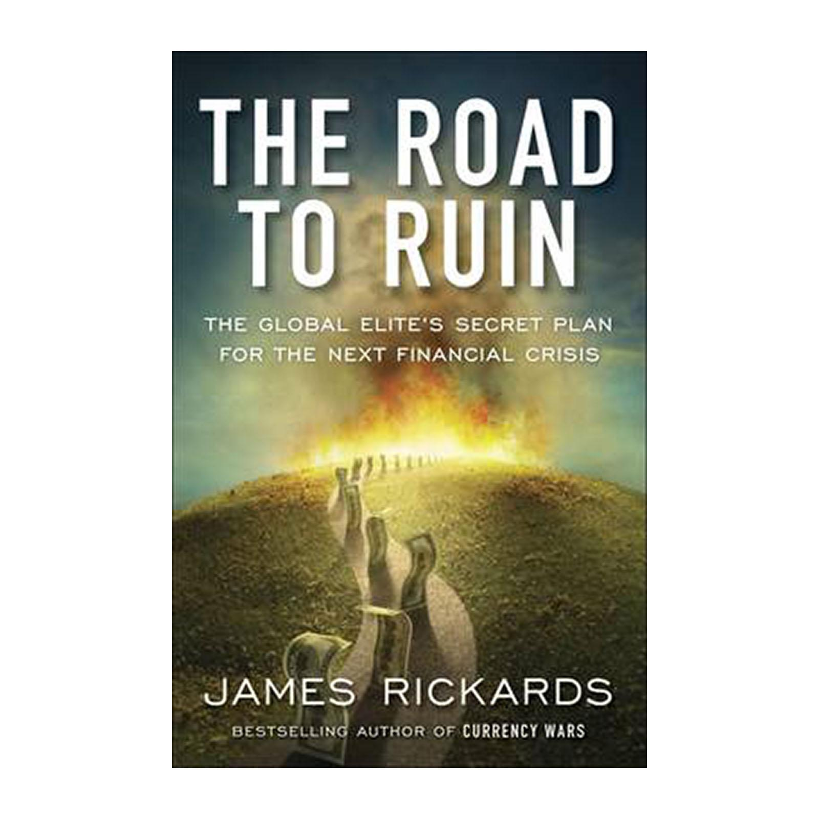 The Road To Ruin: The Global Elites Secret Plan For The Next Financial Crisis (Paperback)