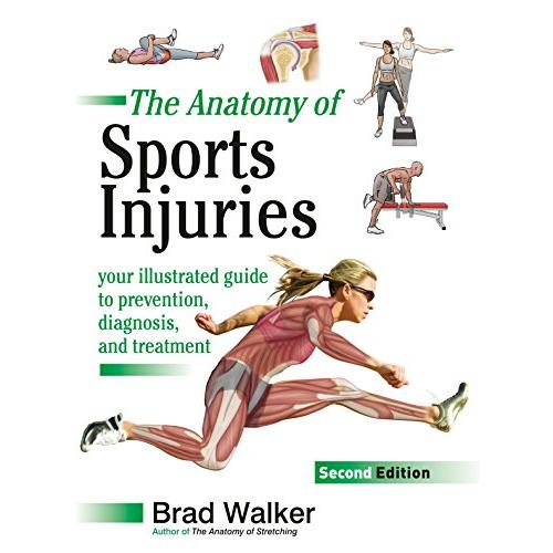 Brad Walker The Anatomy of Sports Injuries, Second Edition: Your Illustrated Guide to Prevention, Diagnosis, and Treatment - Paperback