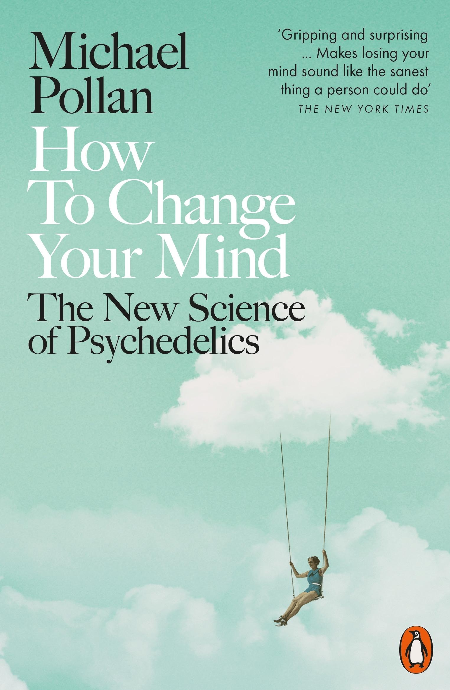 How To Change Your Mind: The New Science of Psychedelics by Michae Pollan