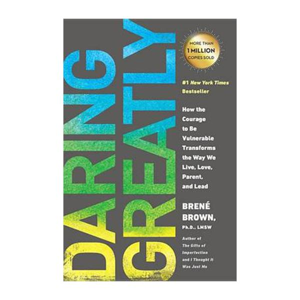 Daring Greatly: How The Courage To Be Vulnerable Transforms The Way We Live And Love And Parent And And Lead (Paperback)