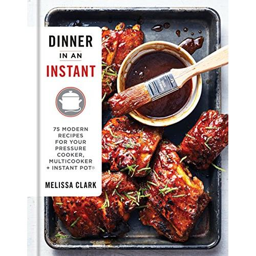Melissa Clark Dinner in an Instant: 75 Modern Recipes for Your Pressure Cooker, Multicooker, and Instant Pot® : A Cookbook - Hardcover