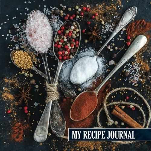 My Recipe Journal: Blank Recipe Journal: The Perfect Gift for Foodies, Cooks, Chefs * 100 Page Custom Cookbook * 8.5 x 8.5 * Softback * Large Notebook - Paperback