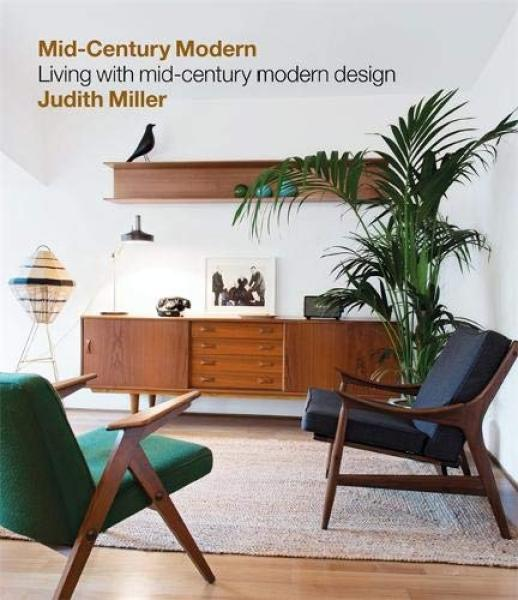 Millers Mid-Century Modern : Living with Mid-Century Modern Design