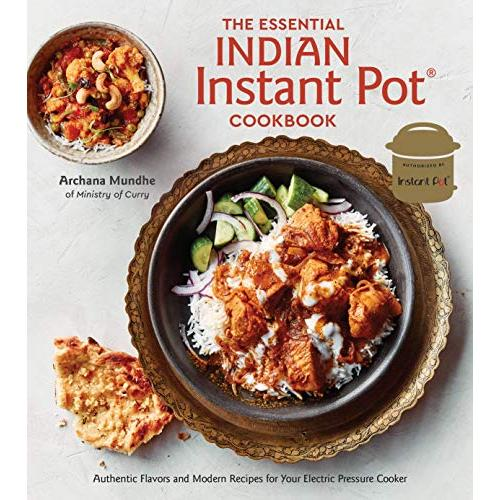Archana Mundhe The Essential Indian Instant Pot Cookbook: Authentic Flavors and Modern Recipes for Your Electric Pressure Cooker - Hardcover