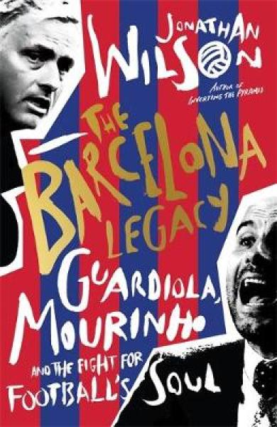 The Barcelona Legacy: Guardiola, Mourinho and the Fight For Footballs Soul TPB (9781788701273)
