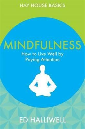 Mindfulness : How to Live Well by Paying Attention