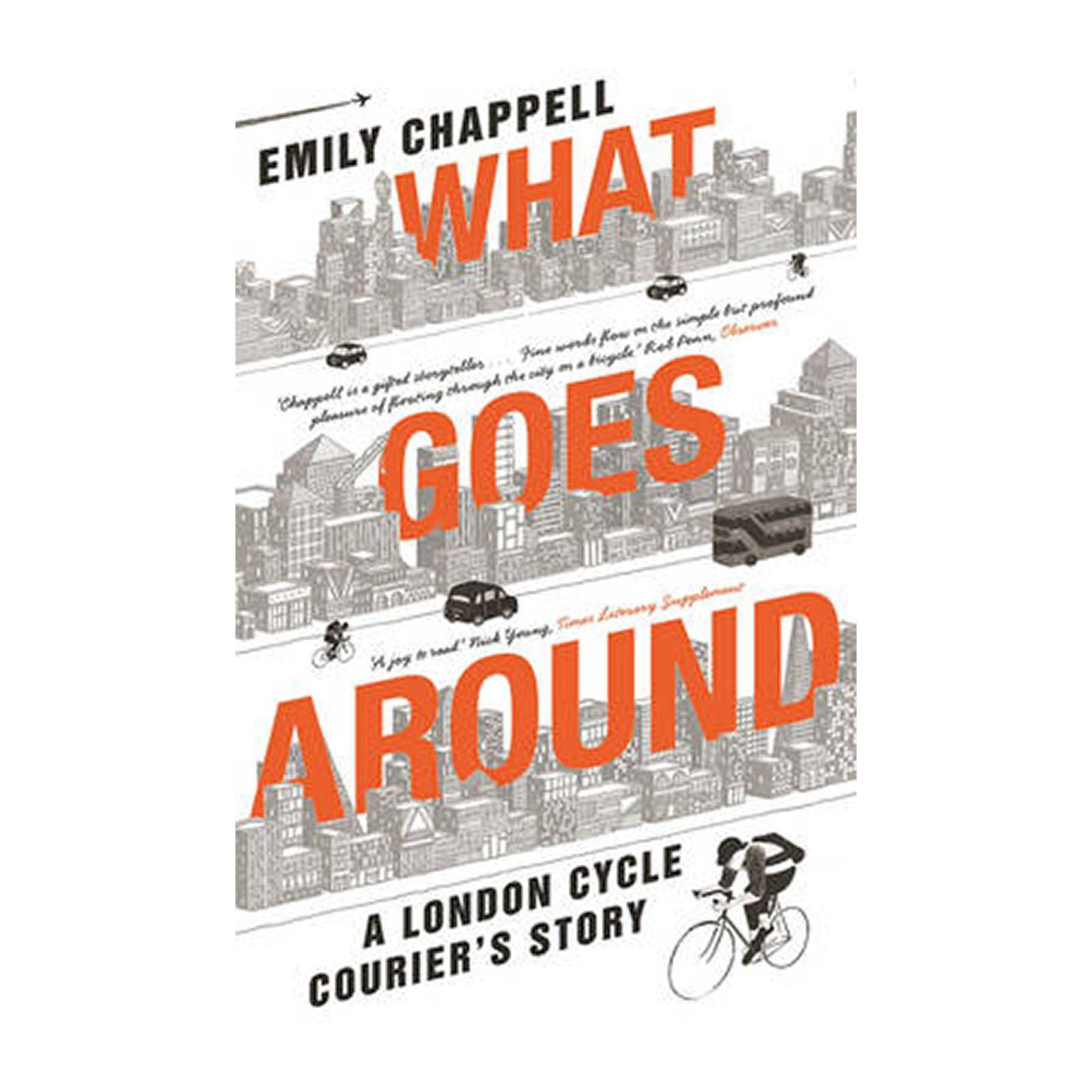 What Goes Around: A London Cycle Couriers Story (Paperback)