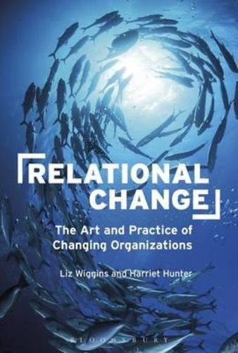 Relational Change : The Art and Practice of Changing Organizations