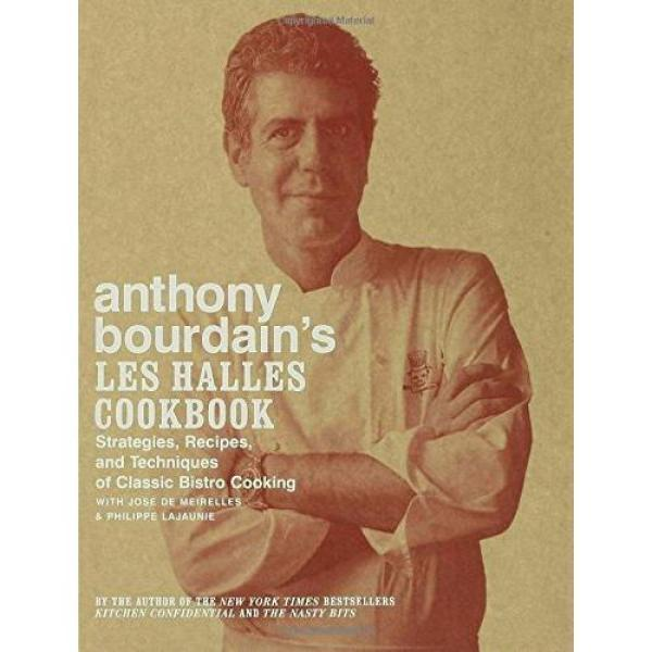 Anthony Bourdains Les Halles Cookbook: Strategies, Recipes, and Techniques of Classic Bistro Cooking - Hardcover