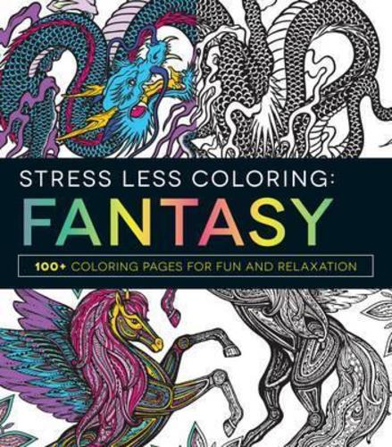 Stress Less Coloring - Fantasy : 100+ Coloring Pages for Fun and Relaxation