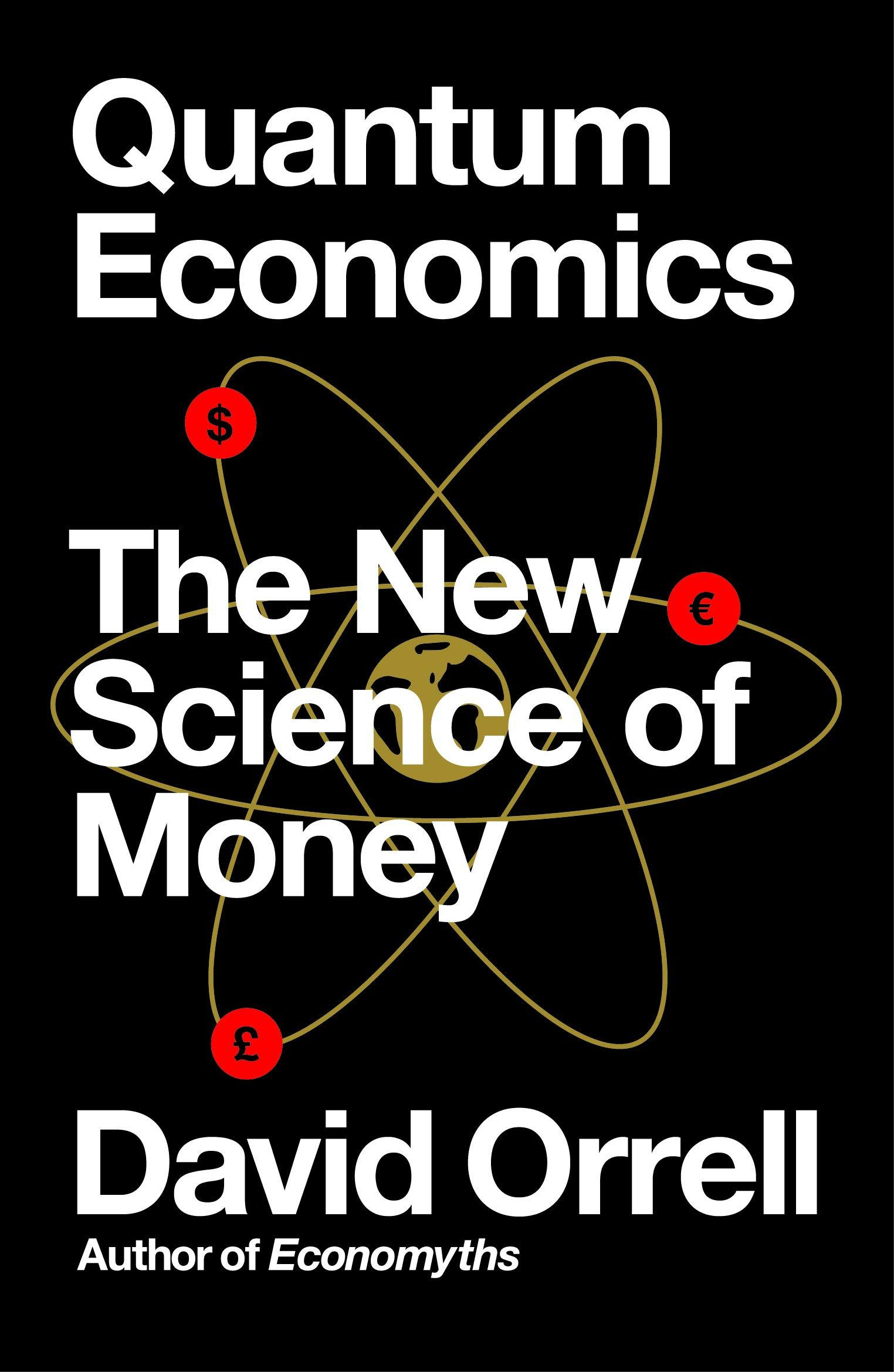 Quantum Economics: The New Science of Money by David Orrell