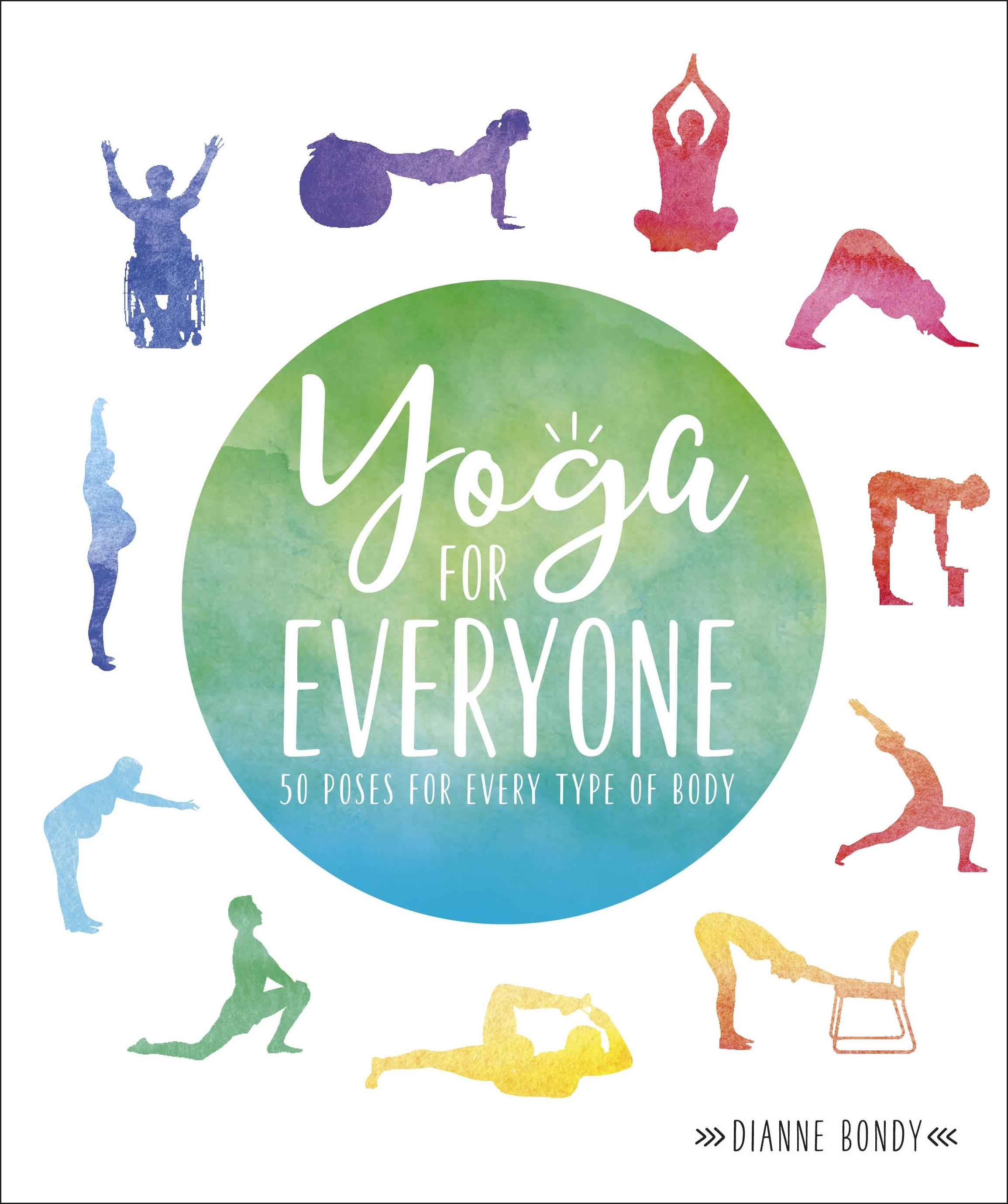 Yoga for Everyone: 50 Poses For Every Type of Body by Dianne Bondy