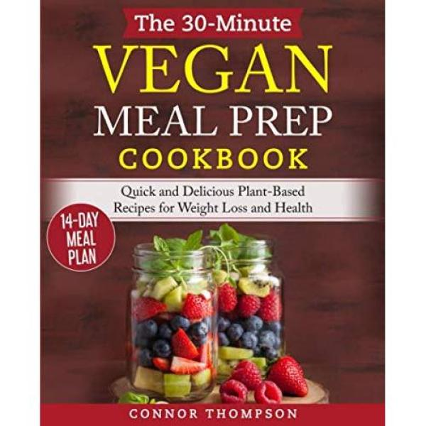 Connor Thompson The 30-Minute Vegan Meal Prep Cookbook: Quick and Delicious Plant-Based Recipes for Weight Loss and Health - Paperback