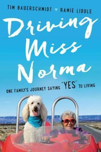 Driving Miss Norma: One Familys Journey Saying Yes to Living