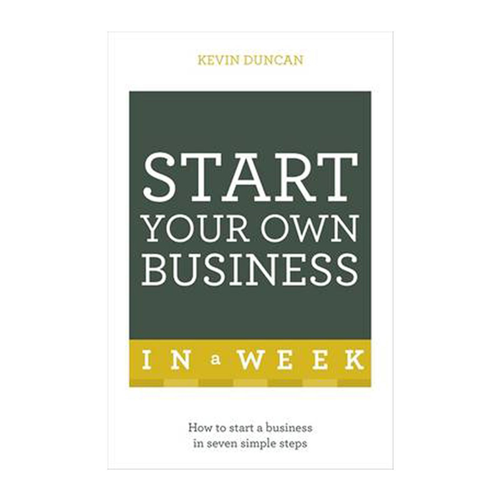 Start Your Own Business In A Week: How To Be An Entrepreneur In Seven Simple Steps (Paperback)