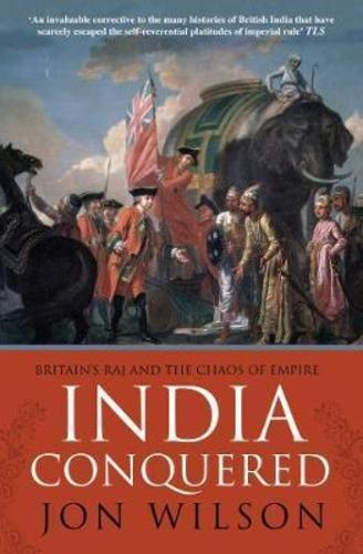 India Conquered: Britains Raj and the Chaos of Empire
