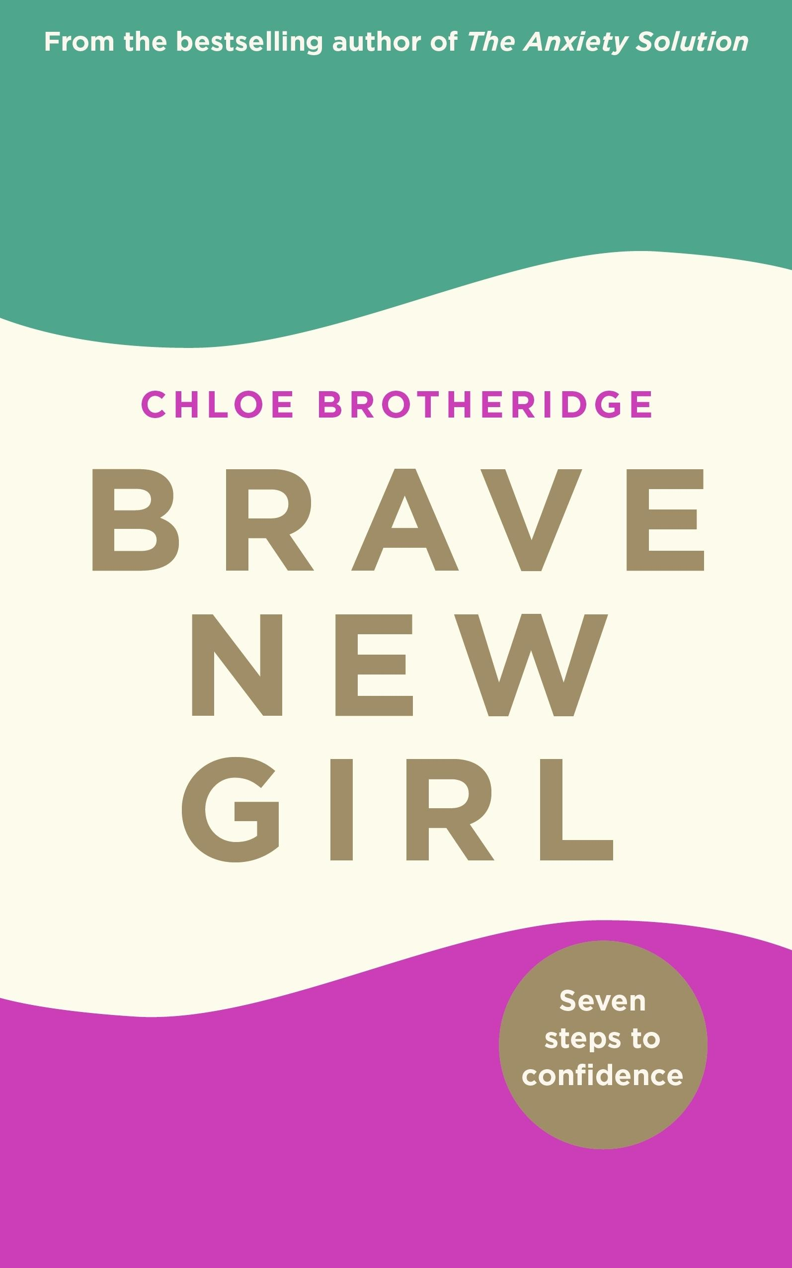 Brave New Girl: Seven Steps to Confidence by Chloe Brotheridge