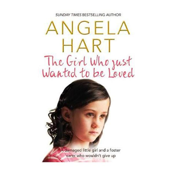 The Girl Who Just Wanted To Be Loved: A Damaged Little Girl And A Foster Carer Who Wouldnt Give Up (Paperback)