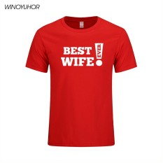 Low Price Best Wife Ever Newly Married T Shirt Funny Print Mens T Shirt Cool Family Gift Husband Men T Shirt Short Sleeve Tee Red Intl