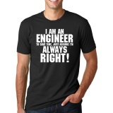 Price I Am An Engineer Always Right Funny Slogan Sitcoms 2017 Casual Streetwear Summer Men T Shirt Tops Tees Black Intl Custom T Shirt Online