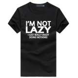Buy I M Not Lazy I Just Really Enjoy Doing Nothing Fashion 2017 Hot Custom Casual Men S Cotton O Neck Short Sleeve T Shirt Black Intl Online