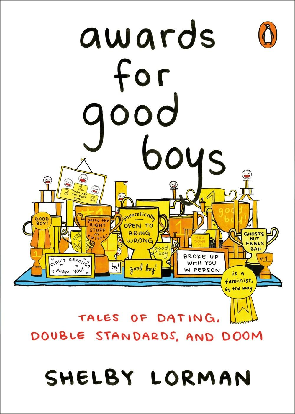 Awards for Good Boys: Tales of Dating, Double Standards, and Doom by  Shelby Lorman