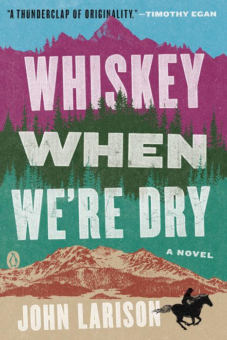 Whiskey When Were Dry: A Novel