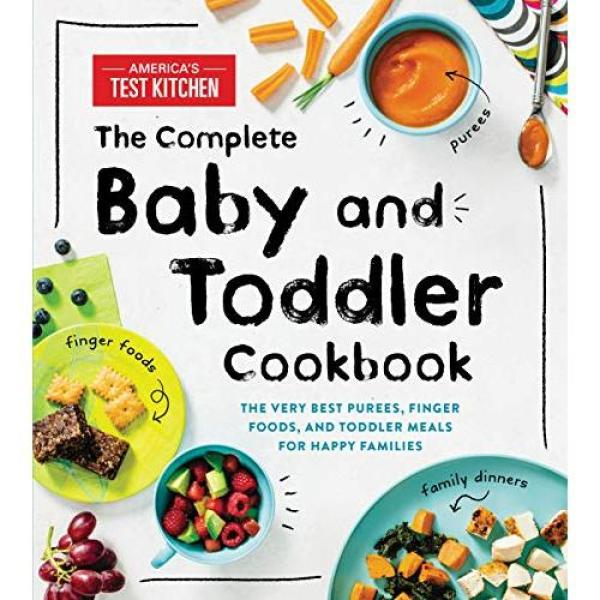 The Complete Baby and Toddler Cookbook: The Very Best Purees, Finger Foods, and Toddler Meals for Happy Families - Hardcover