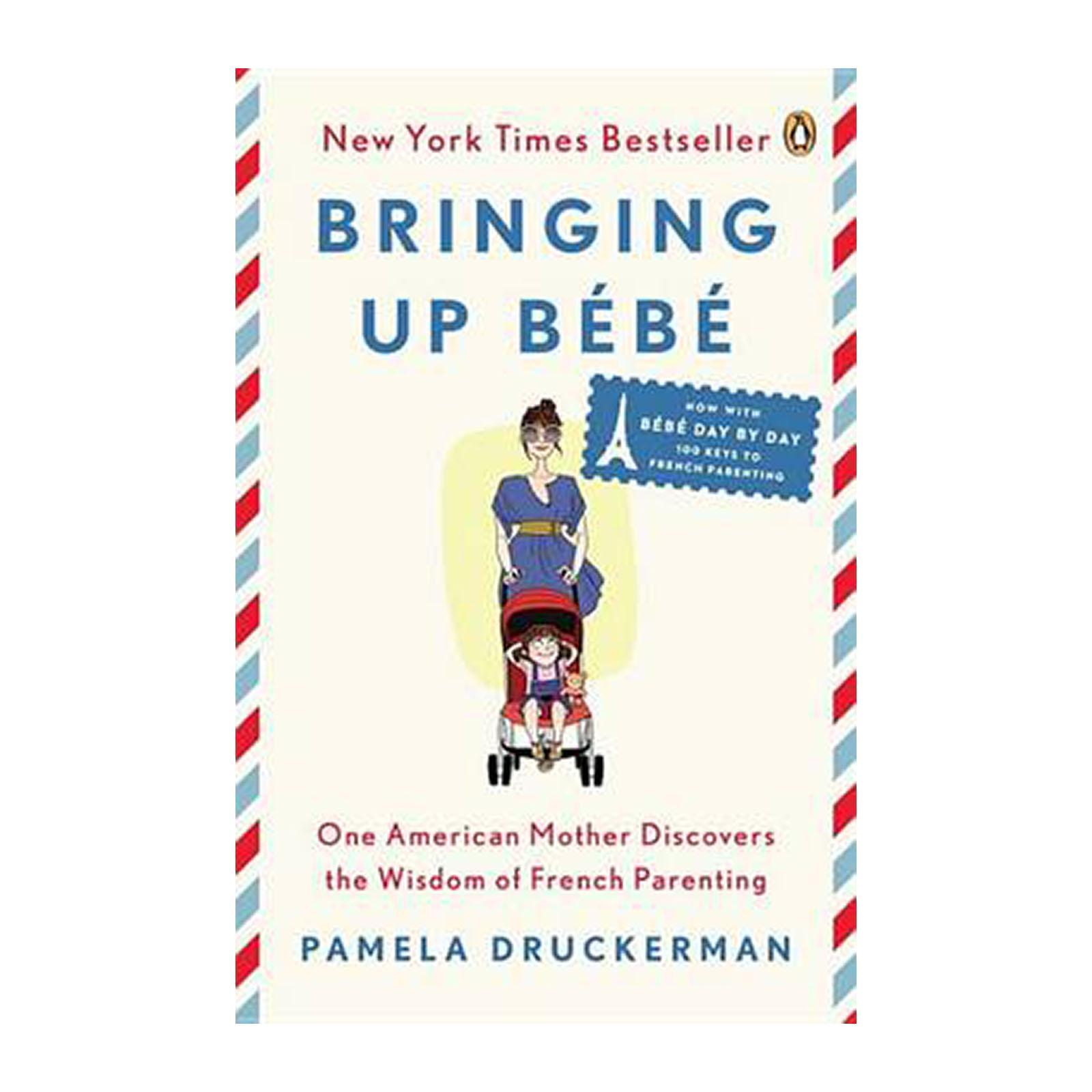 Bringing Up Bebe: One American Mother Discovers The Wisdom Of French Parenting (Now With Bebe Day By Day: 100 Keys To French Parenting) (Paperback)