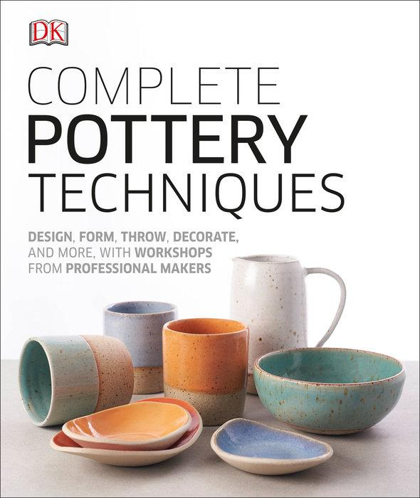 Complete Pottery Techniques by DK