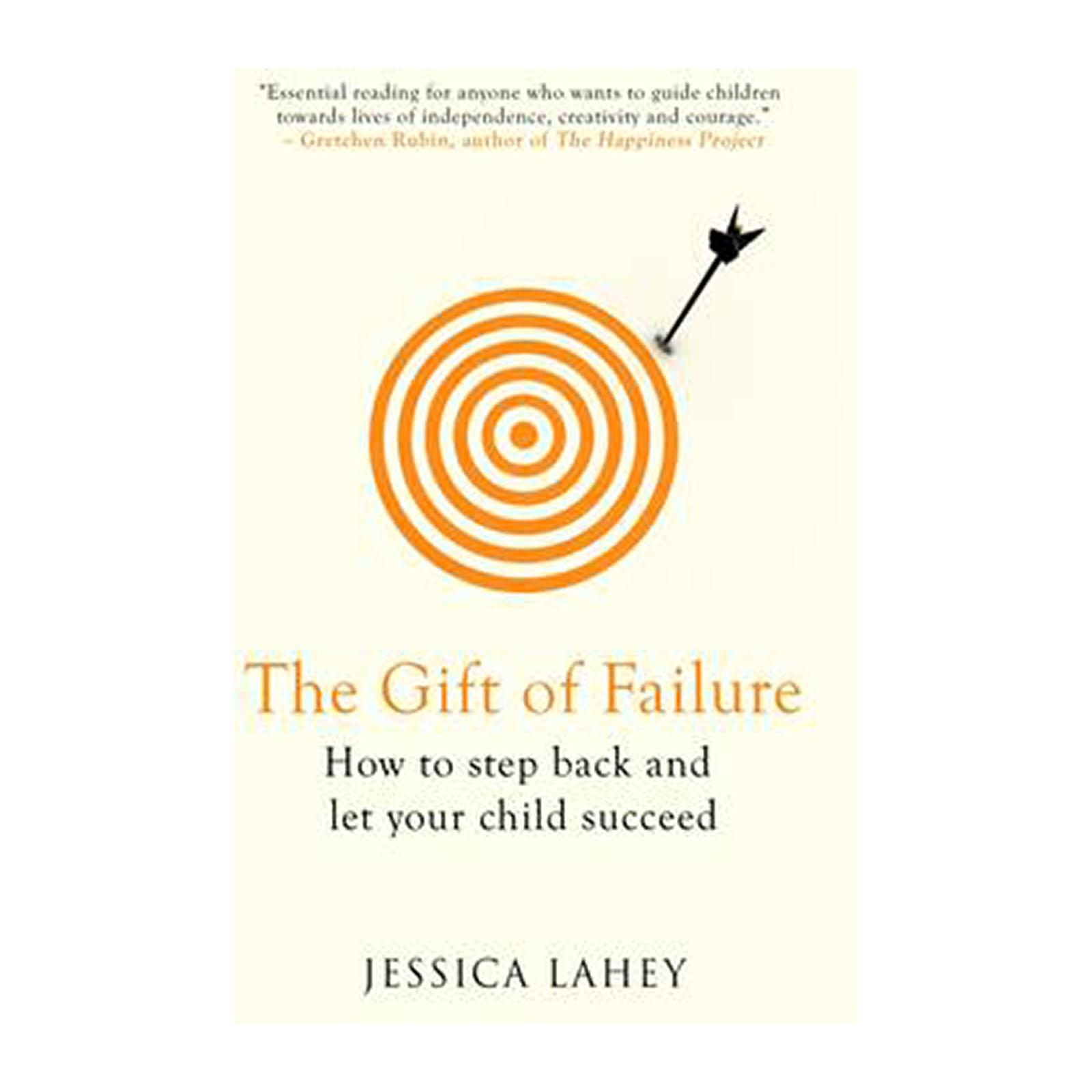 The Gift Of Failure: How To Step Back And Let Your Child Succeed (Paperback)
