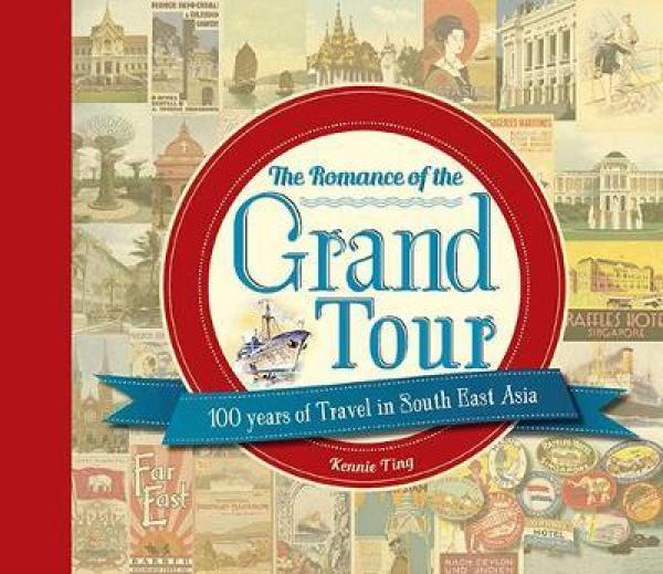 THE ROMANCE OF THE GRAND TOUR : 100 YEARS OF TRAVEL IN SOUTH EAST ASIA
