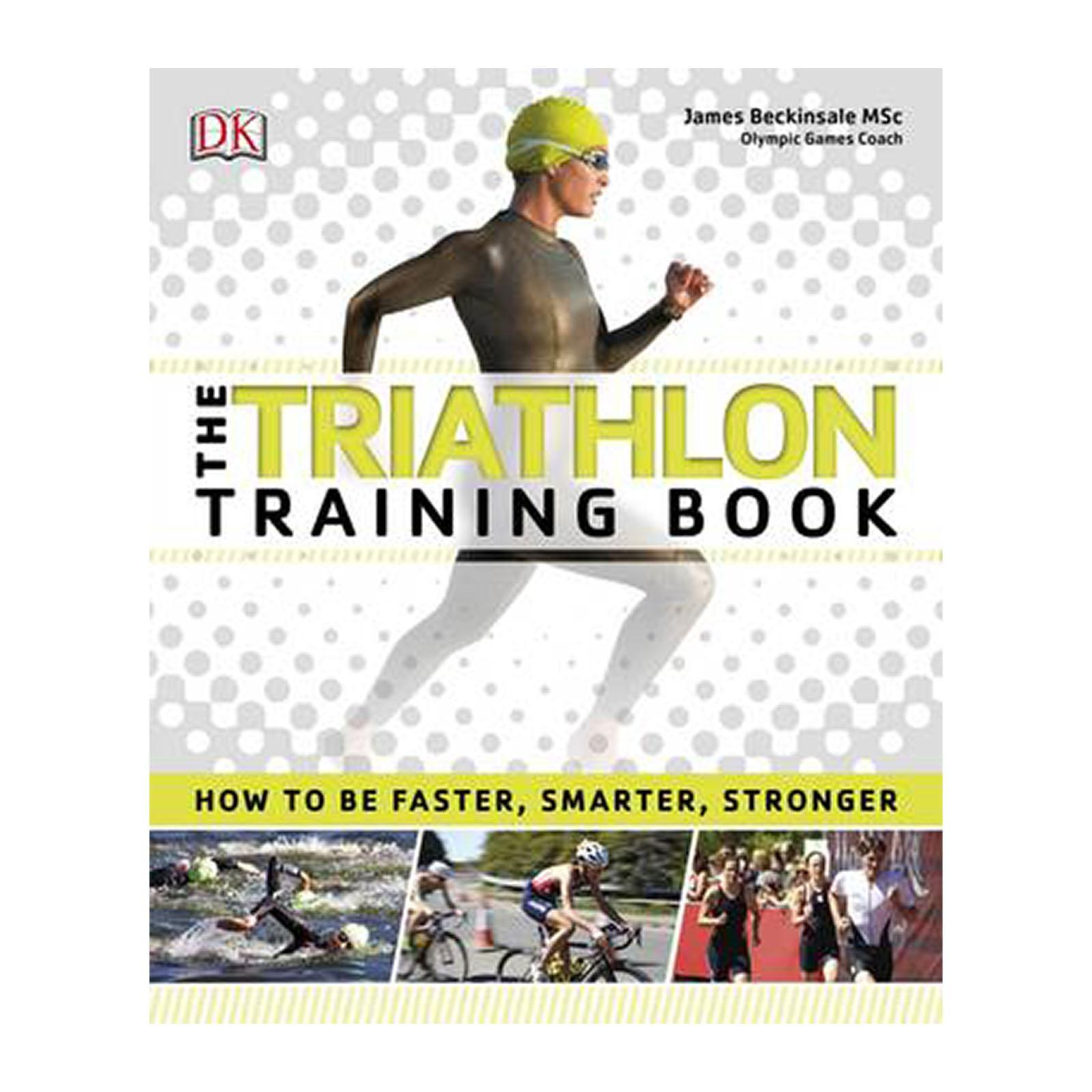 The Triathlon Training Book: How To Be Faster And Smarter And Stronger (Paperback)