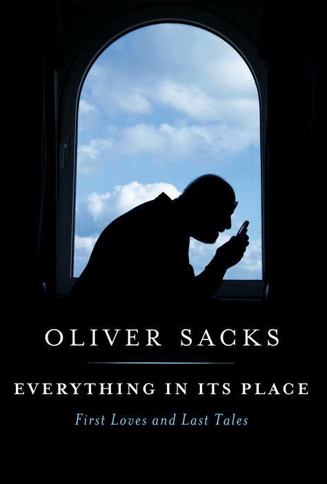 Everything in Its Place: First Loves and Last Tales by Oliver Sacks