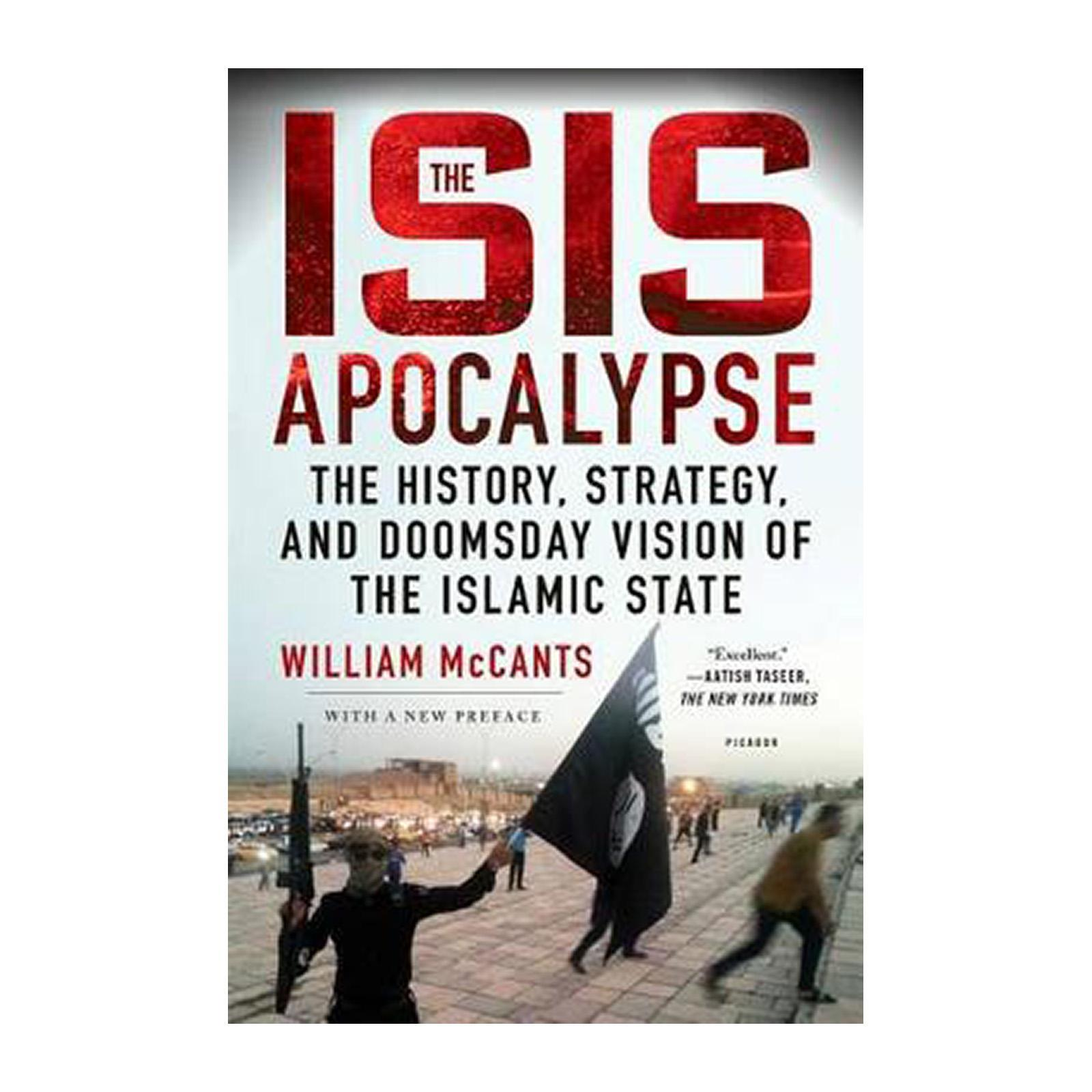 The Isis Apocalypse: The History Strategy And Doomsday Vision Of The Islamic State (Paperback)
