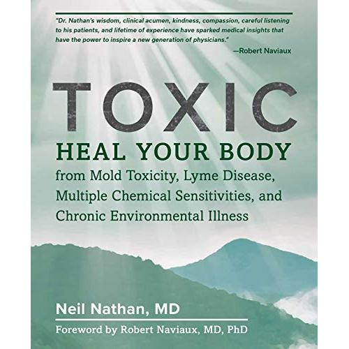 Neil Nathan Toxic: Heal Your Body from Mold Toxicity, Lyme Disease, Multiple Chemical Sensitivities, and Chronic Environmental Illness - Paperback