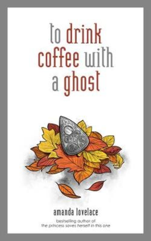 To Drink Coffee With A Ghost by Amanda Lovelace and Ladybookmad